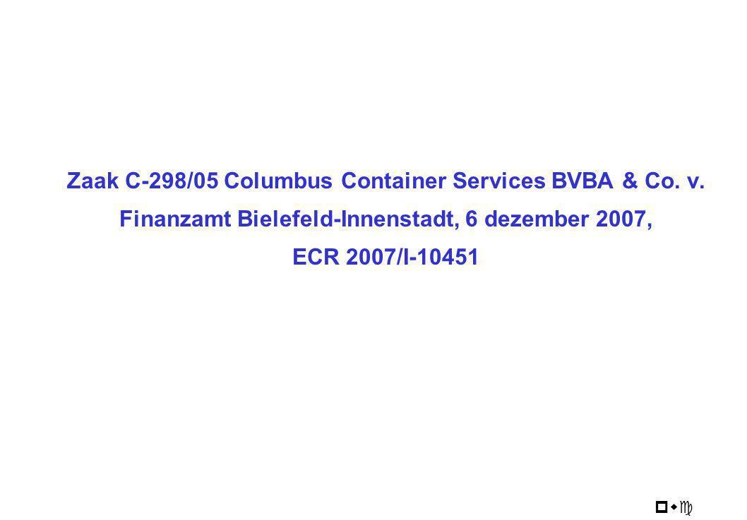 pwc Zaak C-298/05 Columbus Container Services BVBA & Co. v. Finanzamt Bielefeld-Innenstadt, 6 dezember 2007, ECR 2007/I-10451