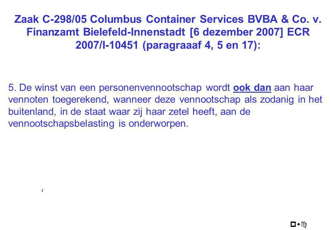 pwc Zaak C-298/05 Columbus Container Services BVBA & Co. v. Finanzamt Bielefeld-Innenstadt [6 dezember 2007] ECR 2007/I-10451 (paragraaaf 4, 5 en 17):