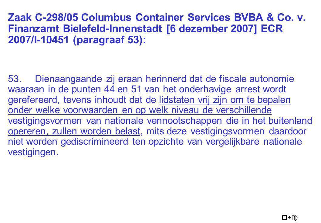 pwc Zaak C-298/05 Columbus Container Services BVBA & Co. v. Finanzamt Bielefeld-Innenstadt [6 dezember 2007] ECR 2007/I-10451 (paragraaf 53): 53. Dien