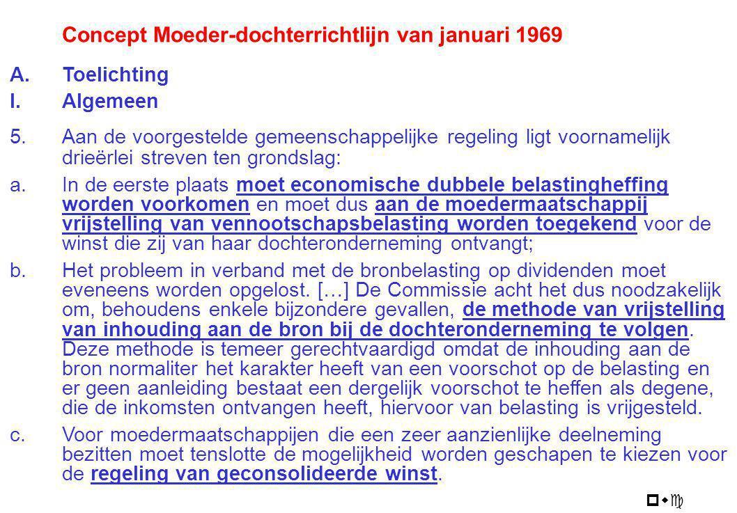 pwc Concept Moeder-dochterrichtlijn van januari 1969 A.Toelichting I.Algemeen 5. Aan de voorgestelde gemeenschappelijke regeling ligt voornamelijk dri
