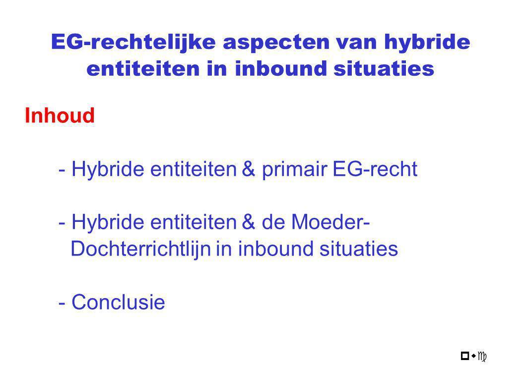 pwc Inhoud - Hybride entiteiten & primair EG-recht - Hybride entiteiten & de Moeder- Dochterrichtlijn in inbound situaties - Conclusie EG-rechtelijke
