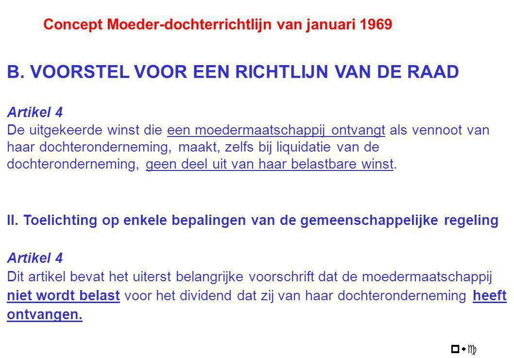 pwc Concept Moeder-dochterrichtlijn van januari 1969 B. VOORSTEL VOOR EEN RICHTLIJN VAN DE RAAD Artikel 4 De uitgekeerde winst die een moedermaatschap