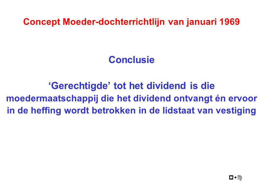 pwc Concept Moeder-dochterrichtlijn van januari 1969 Conclusie 'Gerechtigde' tot het dividend is die moedermaatschappij die het dividend ontvangt én e