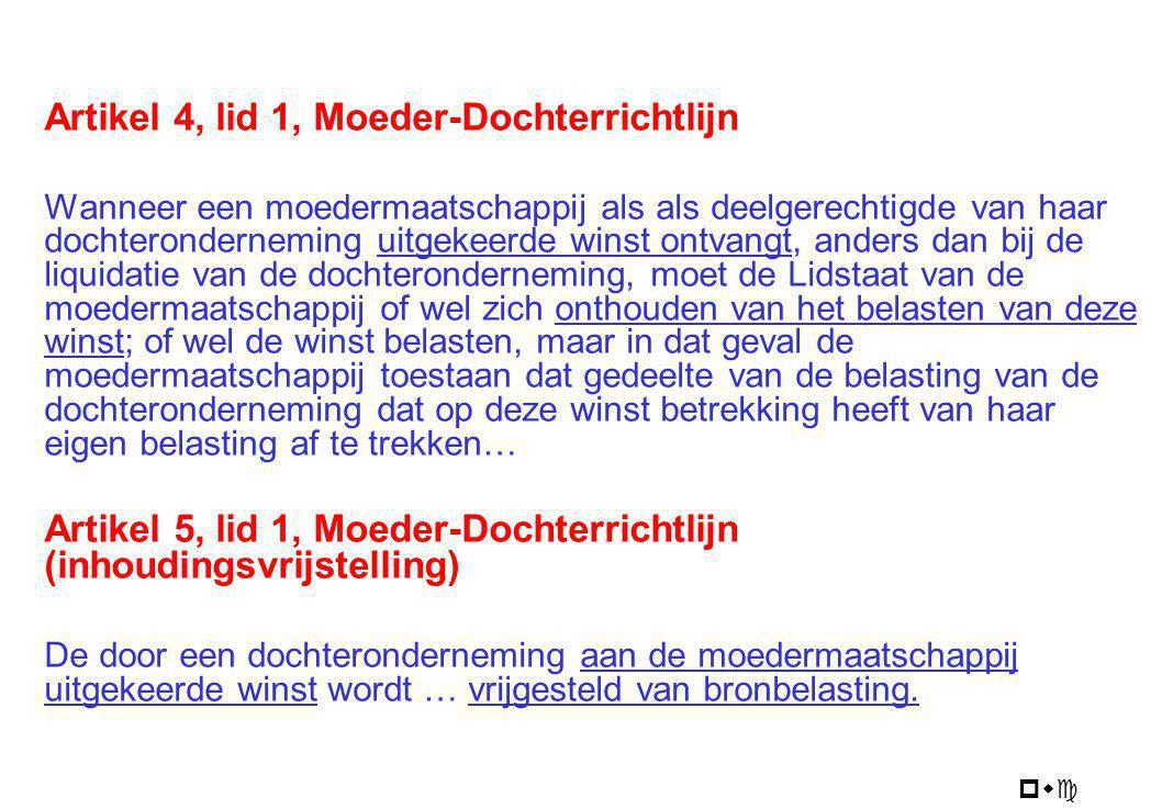 pwc Artikel 4, lid 1, Moeder-Dochterrichtlijn Wanneer een moedermaatschappij als als deelgerechtigde van haar dochteronderneming uitgekeerde winst ont
