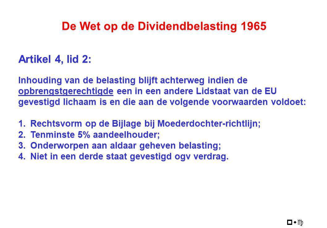 pwc De Wet op de Dividendbelasting 1965 Artikel 4, lid 2: Inhouding van de belasting blijft achterweg indien de opbrengstgerechtigde een in een andere