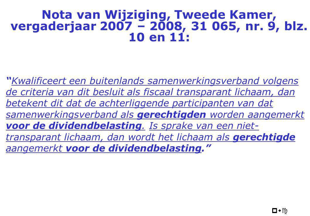 """pwc Nota van Wijziging, Tweede Kamer, vergaderjaar 2007 – 2008, 31 065, nr. 9, blz. 10 en 11: """"Kwalificeert een buitenlands samenwerkingsverband volge"""