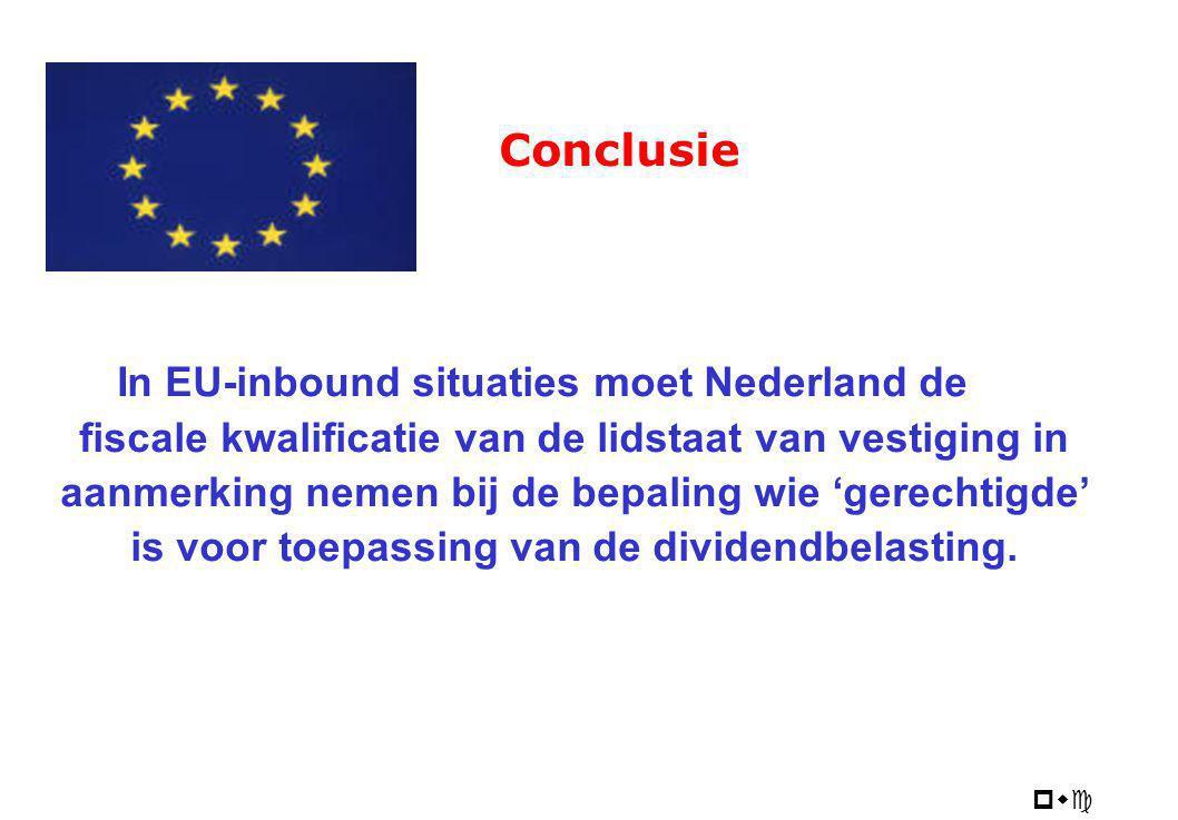 pwc Conclusie In EU-inbound situaties moet Nederland de fiscale kwalificatie van de lidstaat van vestiging in aanmerking nemen bij de bepaling wie 'ge