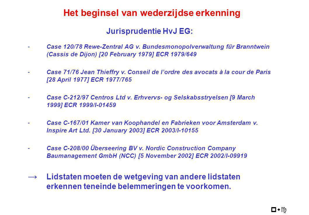 pwc Het beginsel van wederzijdse erkenning Jurisprudentie HvJ EG: -Case 120/78 Rewe-Zentral AG v. Bundesmonopolverwaltung für Branntwein (Cassis de Di