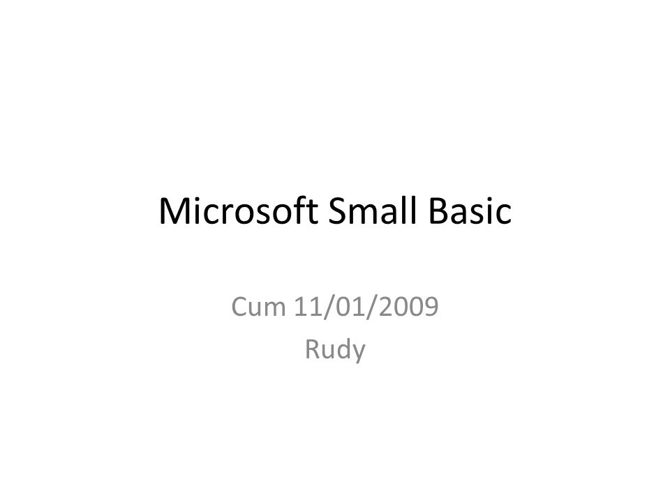 Microsoft Small Basic Cum 11/01/2009 Rudy