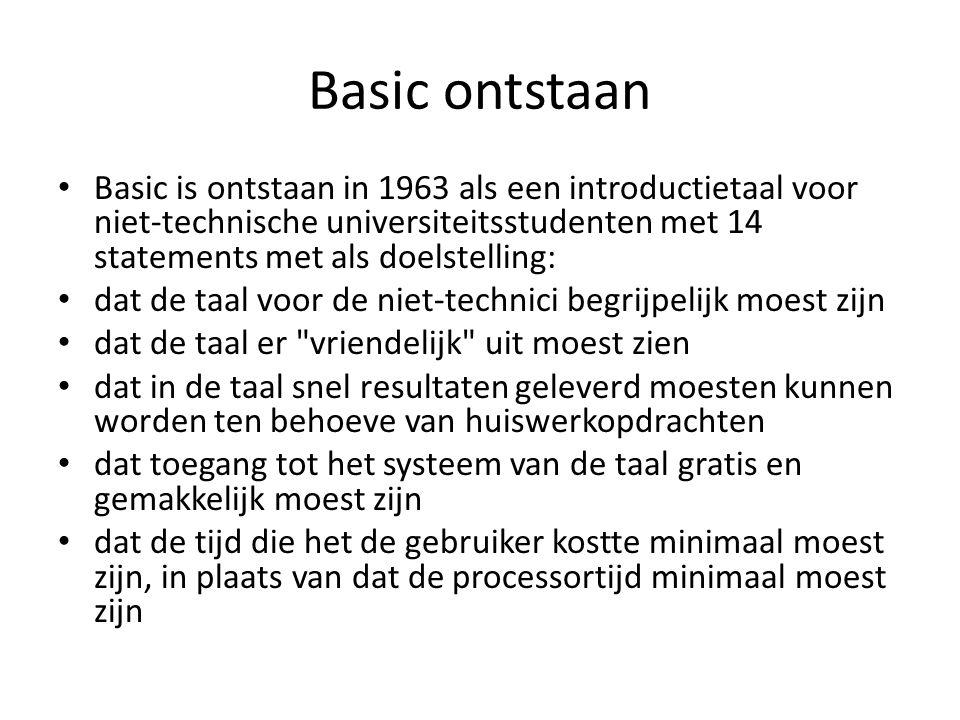Basic ontstaan Basic is ontstaan in 1963 als een introductietaal voor niet-technische universiteitsstudenten met 14 statements met als doelstelling: d