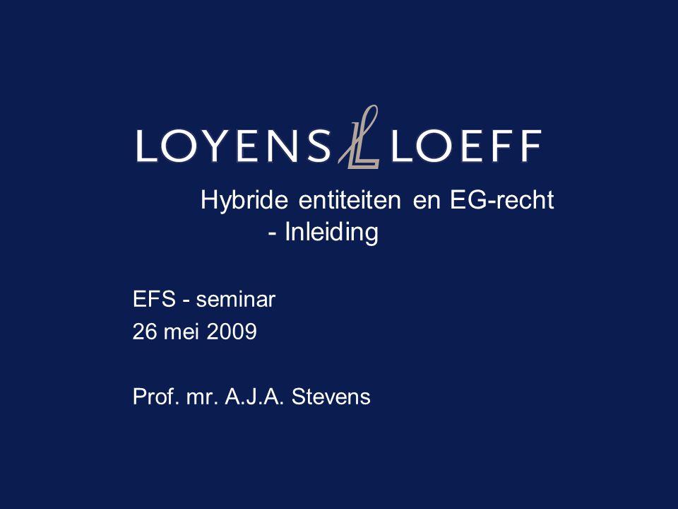 Hybride entiteiten en EG-recht - Inleiding EFS - seminar 26 mei 2009 Prof. mr. A.J.A. Stevens