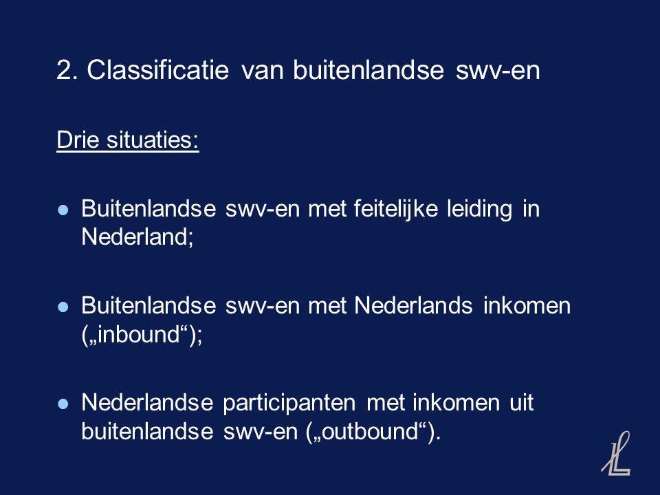 2. Classificatie van buitenlandse swv-en Drie situaties: Buitenlandse swv-en met feitelijke leiding in Nederland; Buitenlandse swv-en met Nederlands i
