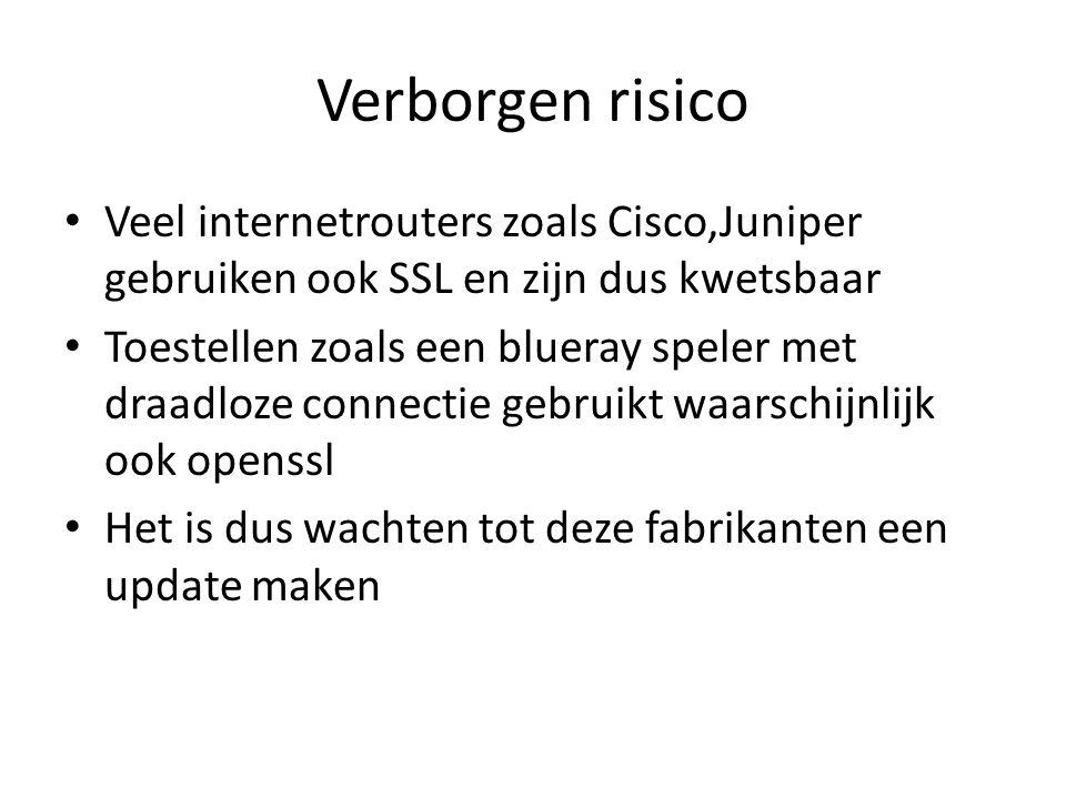 Verborgen risico Veel internetrouters zoals Cisco,Juniper gebruiken ook SSL en zijn dus kwetsbaar Toestellen zoals een blueray speler met draadloze connectie gebruikt waarschijnlijk ook openssl Het is dus wachten tot deze fabrikanten een update maken