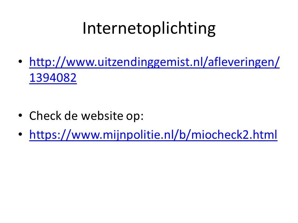 Internetoplichting http://www.uitzendinggemist.nl/afleveringen/ 1394082 http://www.uitzendinggemist.nl/afleveringen/ 1394082 Check de website op: https://www.mijnpolitie.nl/b/miocheck2.html