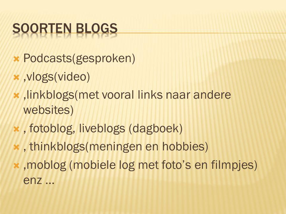  Podcasts(gesproken) ,vlogs(video) ,linkblogs(met vooral links naar andere websites) , fotoblog, liveblogs (dagboek) , thinkblogs(meningen en hobbies) ,moblog (mobiele log met foto's en filmpjes) enz …