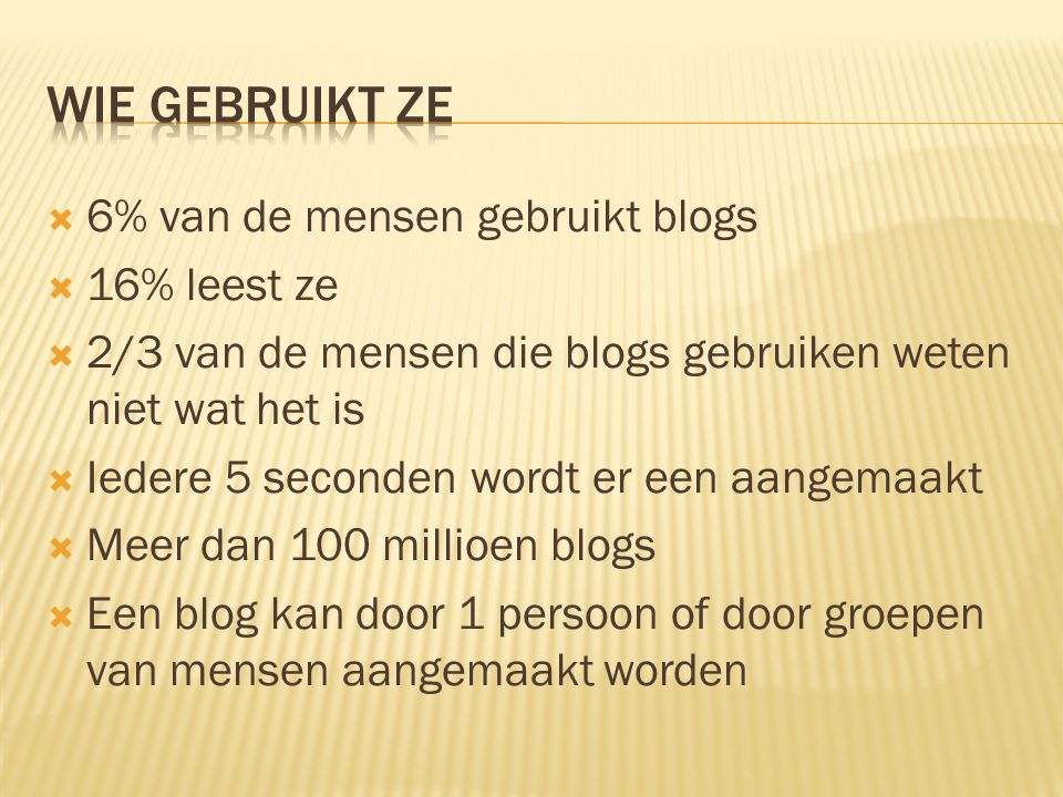  On line diensten Blogger,WordPress  Programma's Drupal,Pivot  Google,Microsoft  Groepblogs (www.BoingBoing.net)