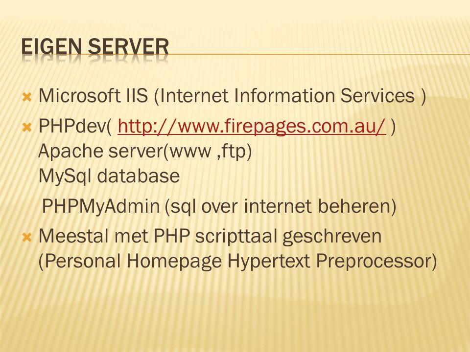  Microsoft IIS (Internet Information Services )  PHPdev( http://www.firepages.com.au/ ) Apache server(www,ftp) MySql databasehttp://www.firepages.com.au/ PHPMyAdmin (sql over internet beheren)  Meestal met PHP scripttaal geschreven (Personal Homepage Hypertext Preprocessor)