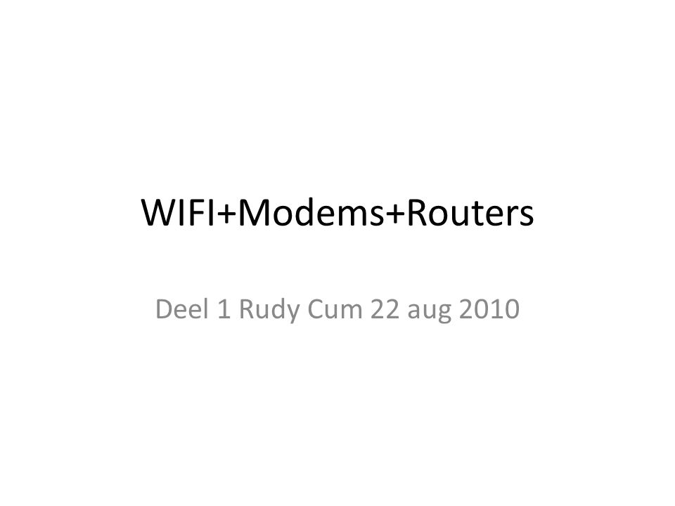 WIFI+Modems+Routers Deel 1 Rudy Cum 22 aug 2010