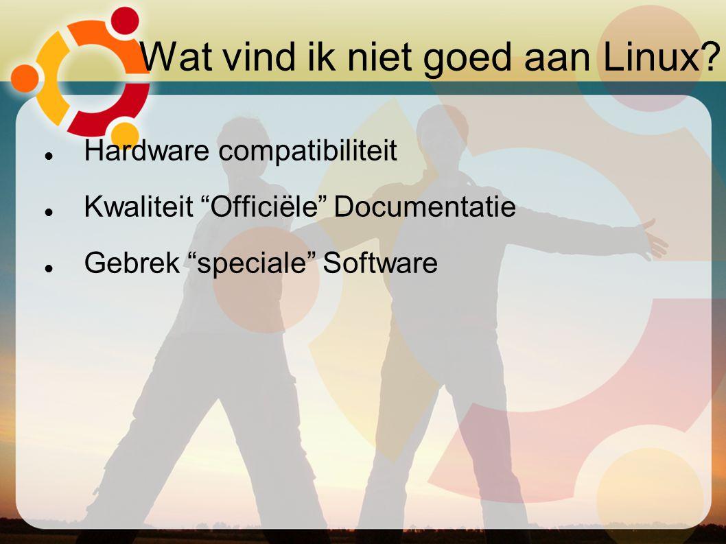 """Wat vind ik niet goed aan Linux? Hardware compatibiliteit Kwaliteit """"Officiële"""" Documentatie Gebrek """"speciale"""" Software"""