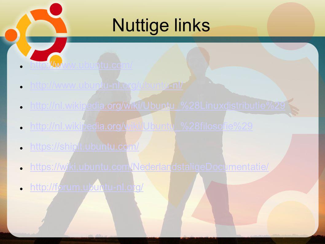 Nuttige links http://www.ubuntu.com/ http://www.ubuntu-nl.org/ubuntu-nl/ http://nl.wikipedia.org/wiki/Ubuntu_%28Linuxdistributie%29 http://nl.wikipedi