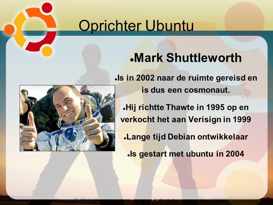 Oprichter Ubuntu Mark Shuttleworth Is in 2002 naar de ruimte gereisd en is dus een cosmonaut. Hij richtte Thawte in 1995 op en verkocht het aan Verisi