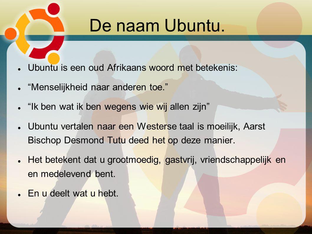 """De naam Ubuntu. Ubuntu is een oud Afrikaans woord met betekenis: """"Menselijkheid naar anderen toe."""" """"Ik ben wat ik ben wegens wie wij allen zijn"""" Ubunt"""