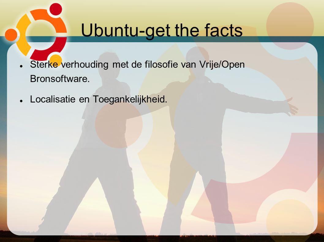 Ubuntu-get the facts Sterke verhouding met de filosofie van Vrije/Open Bronsoftware. Localisatie en Toegankelijkheid.