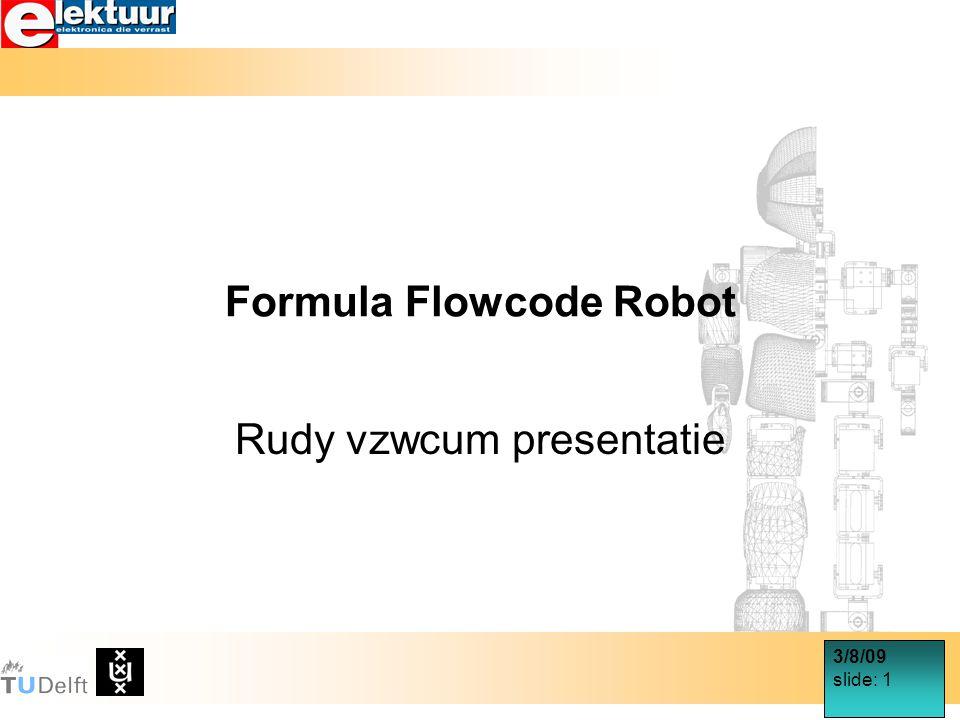 3/8/09 slide: 1 Formula Flowcode Robot Rudy vzwcum presentatie