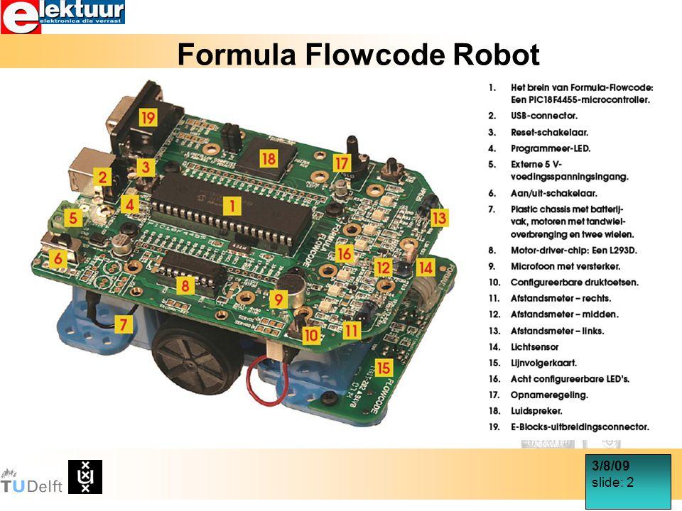 3/8/09 slide: 3 Ontwerp Formula Flowcode Robot 125 Euro Ontworpen door Bart Huyskens leraar St.Joseph Instituut Schoten Gebaseerd op E-blocks en Flowcode programmeeromgeving