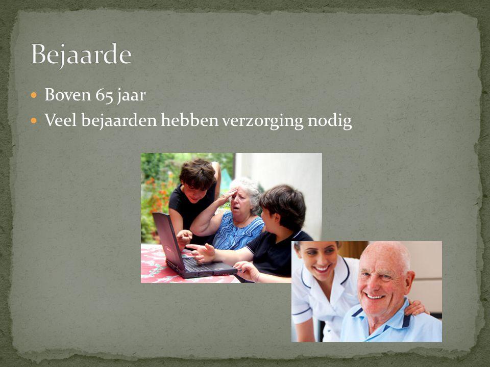Boven 65 jaar Veel bejaarden hebben verzorging nodig