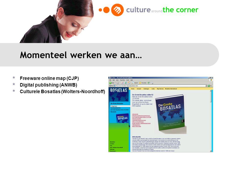Momenteel werken we aan… Freeware online map (CJP) Digital publishing (ANWB) Culturele Bosatlas (Wolters-Noordhoff)
