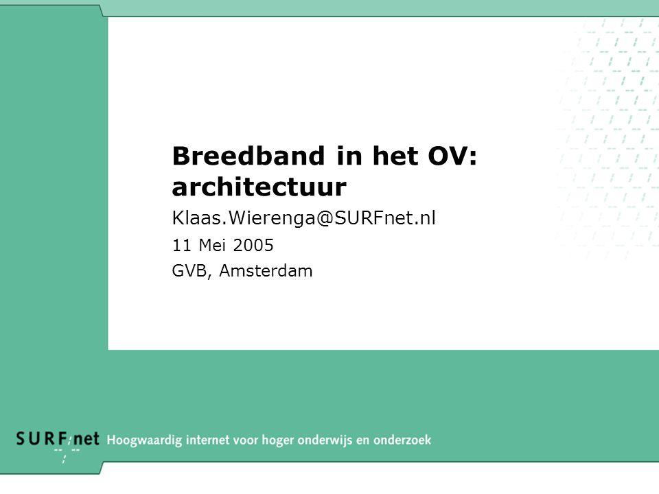Breedband in het OV: architectuur Klaas.Wierenga@SURFnet.nl 11 Mei 2005 GVB, Amsterdam