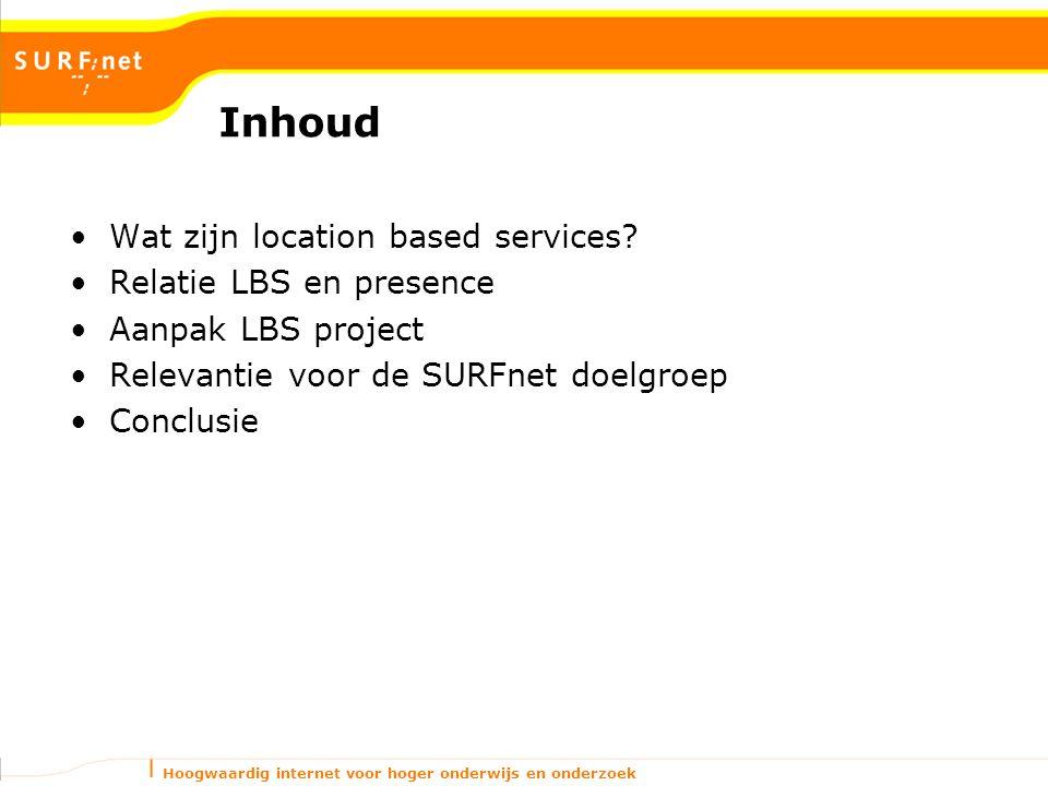 Hoogwaardig internet voor hoger onderwijs en onderzoek Inhoud Wat zijn location based services? Relatie LBS en presence Aanpak LBS project Relevantie
