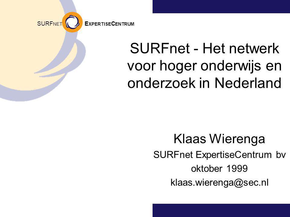 SURF NET E XPERTISE C ENTRUM SURFnet - Het netwerk voor hoger onderwijs en onderzoek in Nederland Klaas Wierenga SURFnet ExpertiseCentrum bv oktober 1999 klaas.wierenga@sec.nl