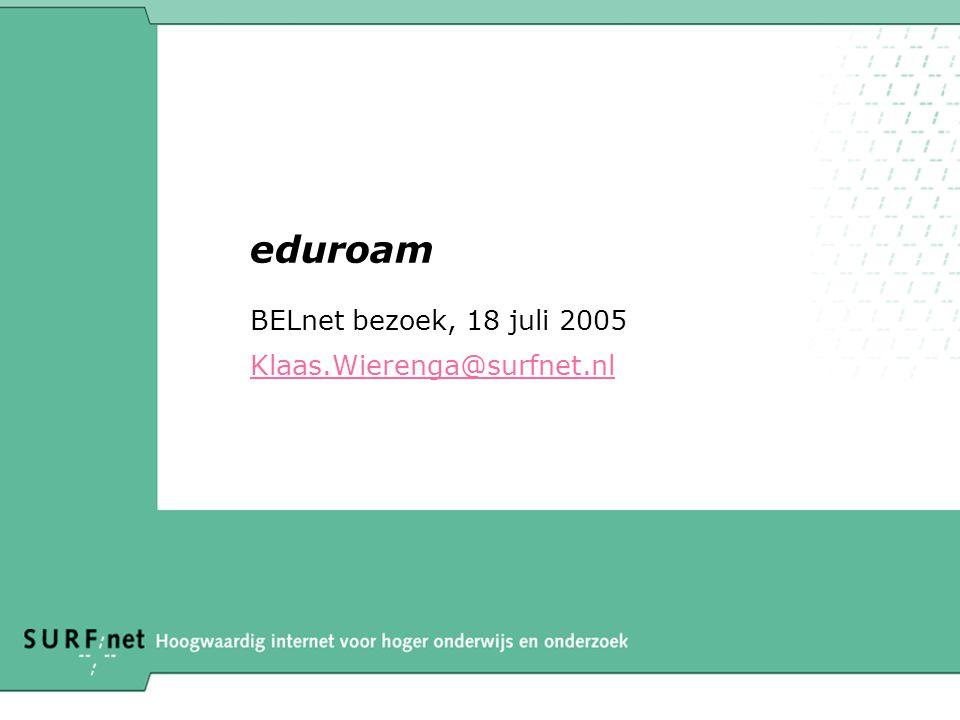 eduroam BELnet bezoek, 18 juli 2005 Klaas.Wierenga@surfnet.nl