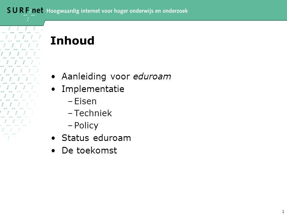 2 Inhoud Aanleiding voor eduroam Implementatie –Eisen –Techniek –Policy Status eduroam De toekomst