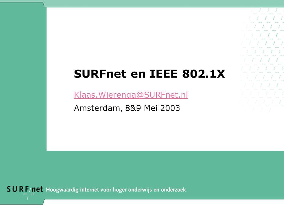 SURFnet en IEEE 802.1X Klaas.Wierenga@SURFnet.nl Amsterdam, 8&9 Mei 2003