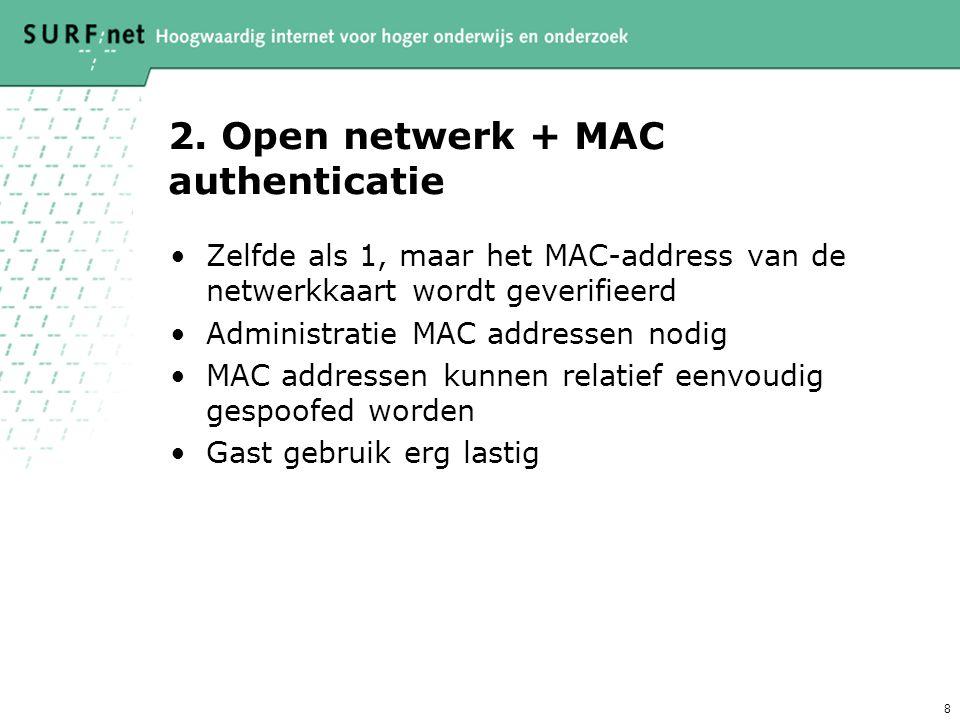 8 2. Open netwerk + MAC authenticatie Zelfde als 1, maar het MAC-address van de netwerkkaart wordt geverifieerd Administratie MAC addressen nodig MAC