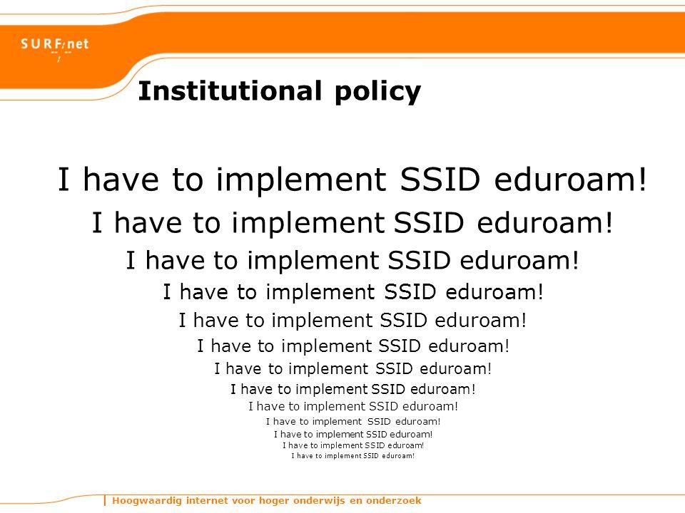 Hoogwaardig internet voor hoger onderwijs en onderzoek Institutional policy I have to implement SSID eduroam!