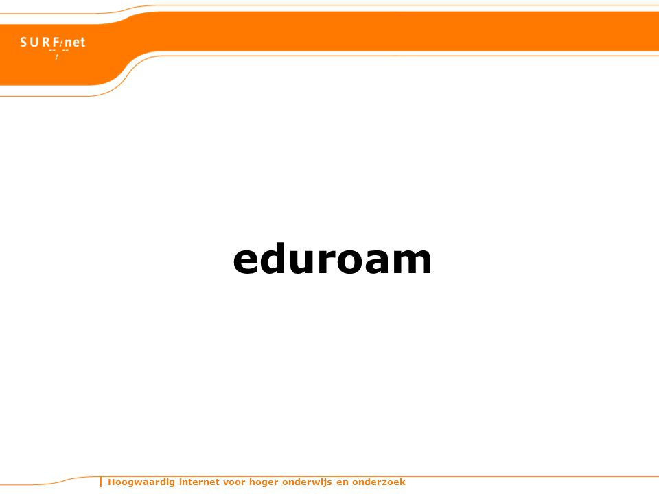 Hoogwaardig internet voor hoger onderwijs en onderzoek The goal of eduroam open your laptop and be online To build an interoperable, scalable and secure authentication infrastructure that will be used all over the world enabling seamless sharing of network resources