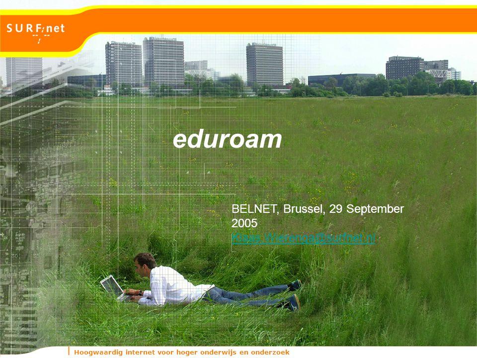 Hoogwaardig internet voor hoger onderwijs en onderzoek eduroam BELNET, Brussel, 29 September 2005 Klaas.Wierenga@surfnet.nl