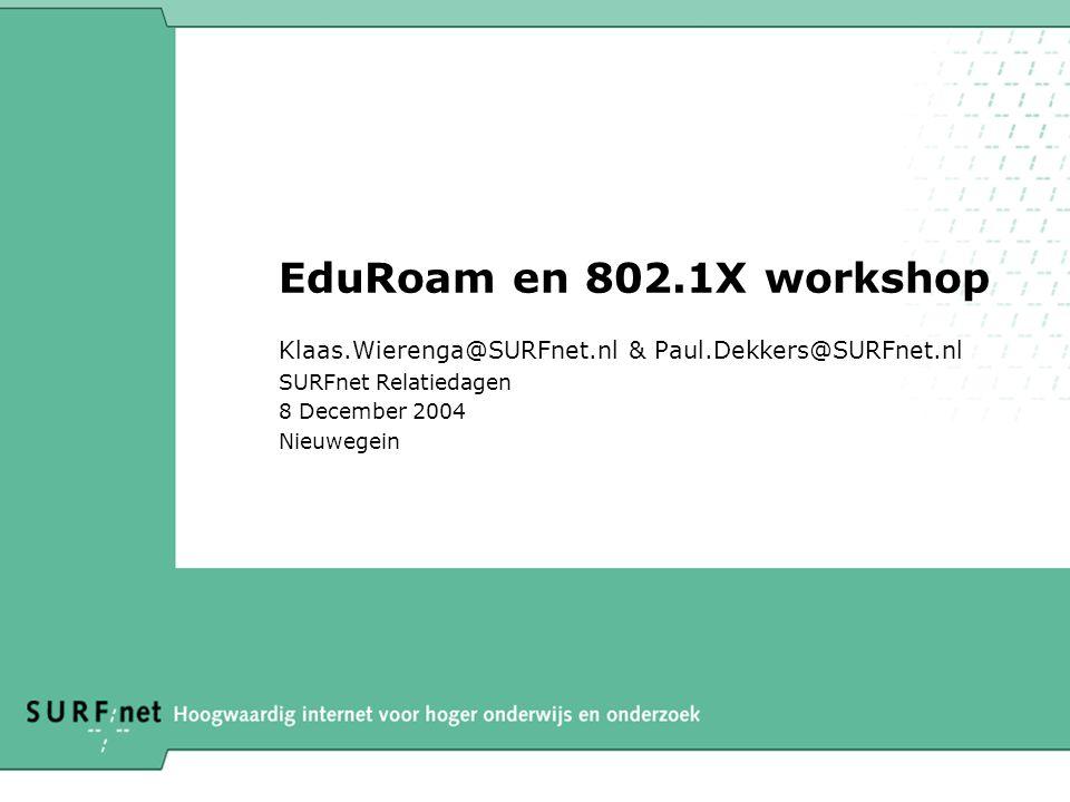 EduRoam en 802.1X workshop Klaas.Wierenga@SURFnet.nl & Paul.Dekkers@SURFnet.nl SURFnet Relatiedagen 8 December 2004 Nieuwegein