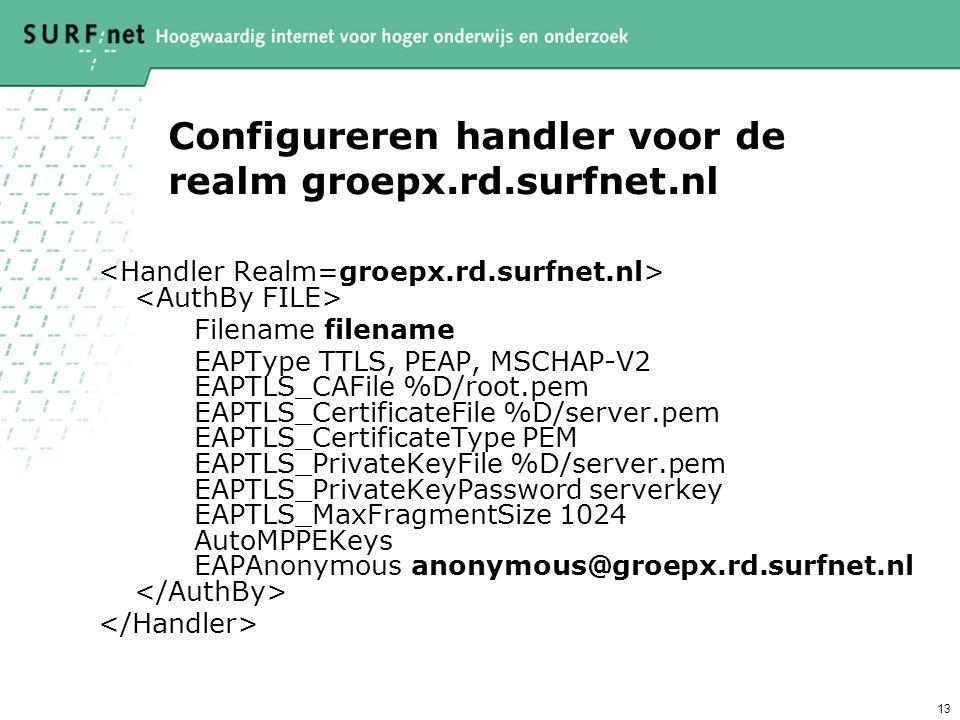 13 Configureren handler voor de realm groepx.rd.surfnet.nl Filename filename EAPType TTLS, PEAP, MSCHAP-V2 EAPTLS_CAFile %D/root.pem EAPTLS_Certificat