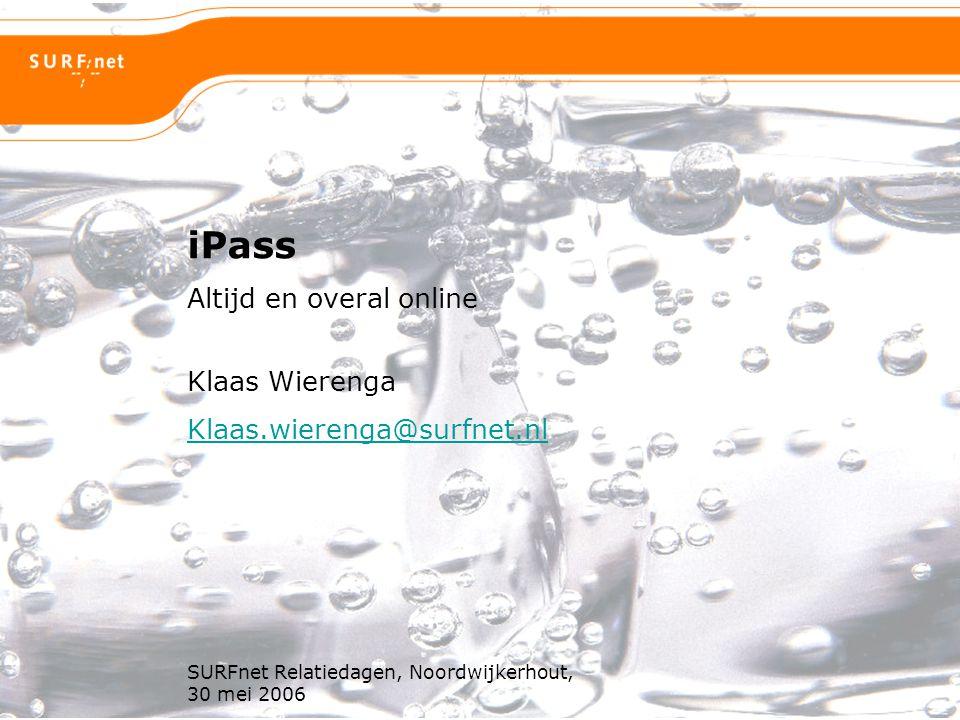 SURFnet Relatiedagen, Noordwijkerhout, 30 mei 2006 Altijd en overal online iPass Klaas Wierenga Klaas.wierenga@surfnet.nl