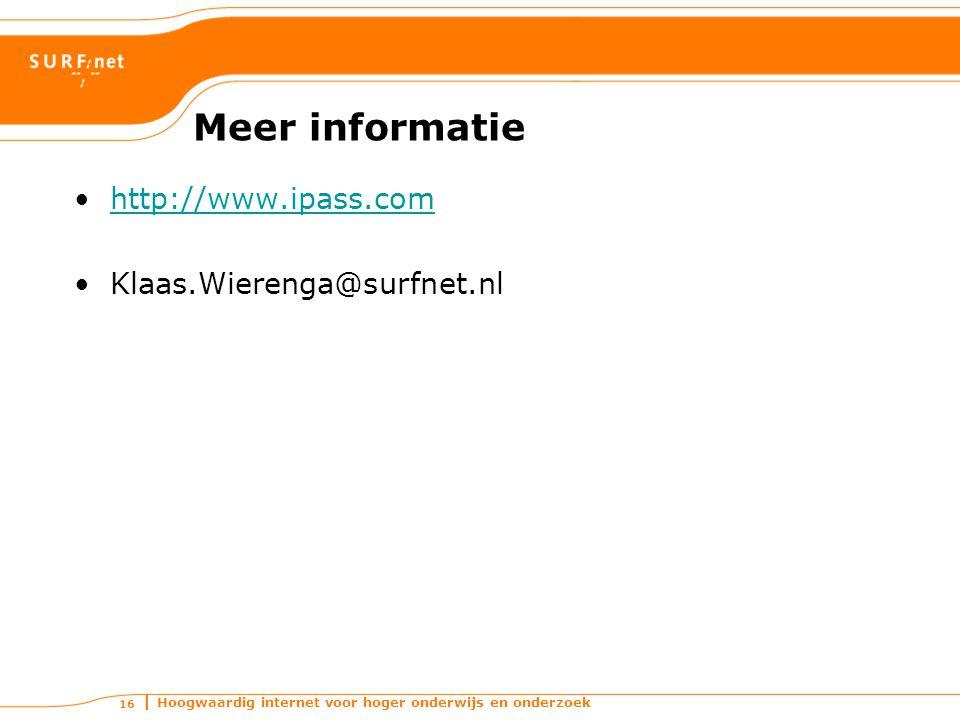 Hoogwaardig internet voor hoger onderwijs en onderzoek 16 Meer informatie http://www.ipass.com Klaas.Wierenga@surfnet.nl