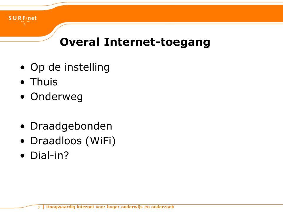 Hoogwaardig internet voor hoger onderwijs en onderzoek 3 Overal Internet-toegang Op de instelling Thuis Onderweg Draadgebonden Draadloos (WiFi) Dial-in