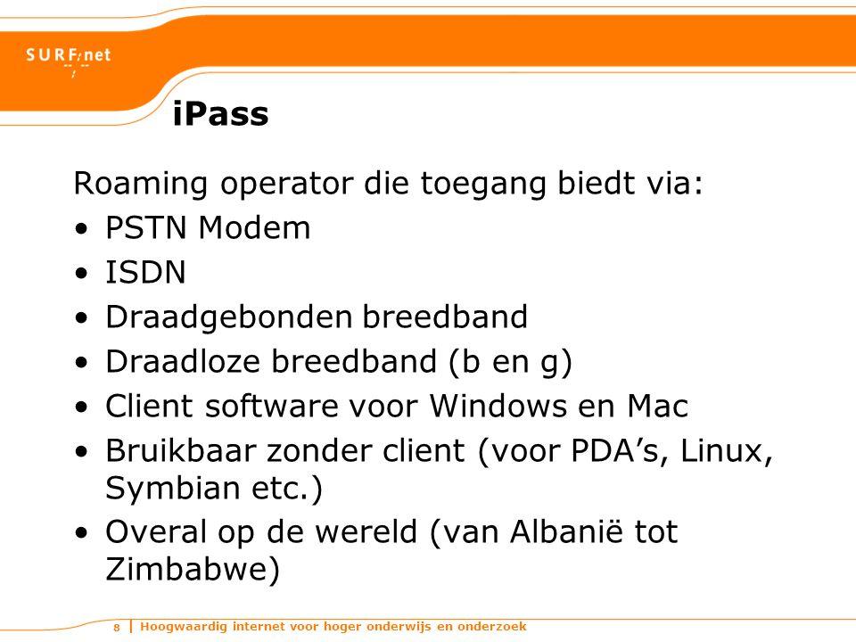 Hoogwaardig internet voor hoger onderwijs en onderzoek 8 iPass Roaming operator die toegang biedt via: PSTN Modem ISDN Draadgebonden breedband Draadloze breedband (b en g) Client software voor Windows en Mac Bruikbaar zonder client (voor PDA's, Linux, Symbian etc.) Overal op de wereld (van Albanië tot Zimbabwe)