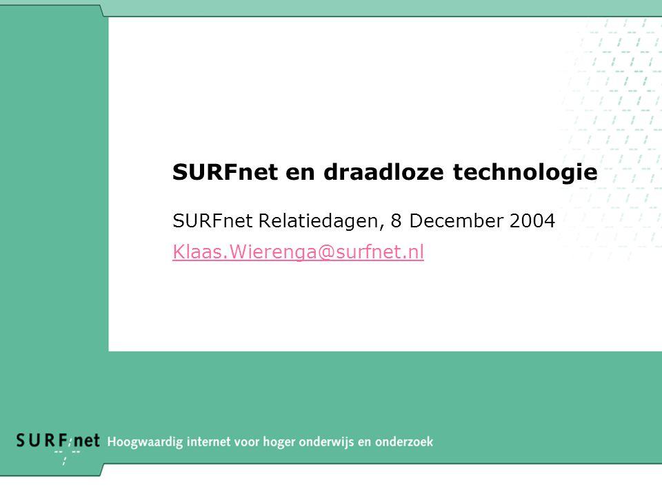 SURFnet en draadloze technologie SURFnet Relatiedagen, 8 December 2004 Klaas.Wierenga@surfnet.nl
