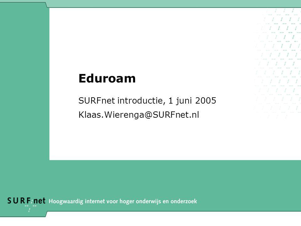 Eduroam SURFnet introductie, 1 juni 2005 Klaas.Wierenga@SURFnet.nl