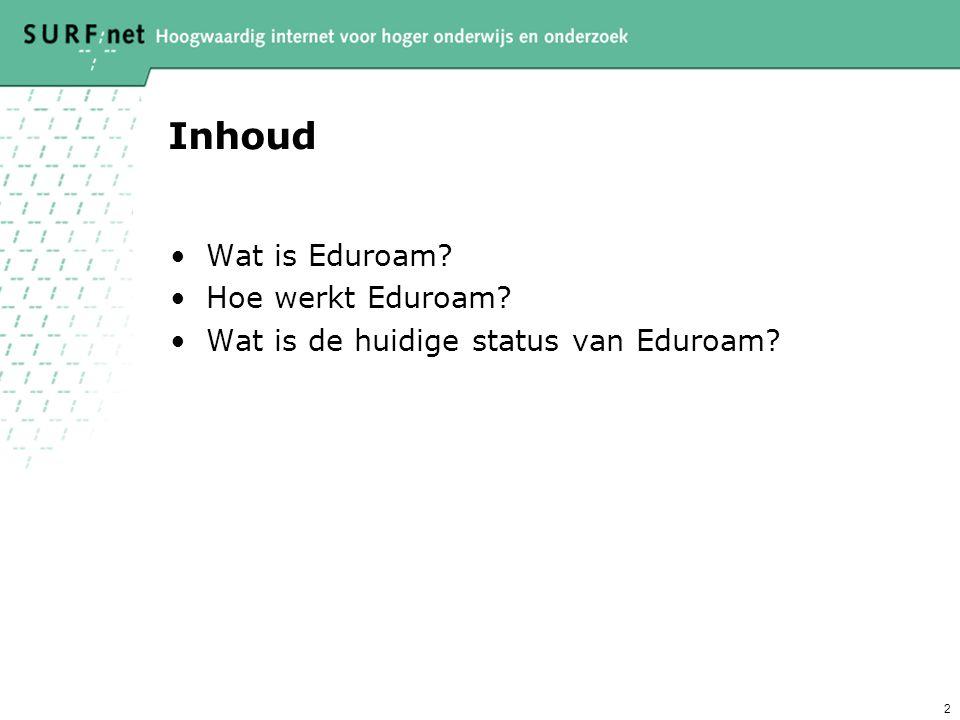 2 Inhoud Wat is Eduroam? Hoe werkt Eduroam? Wat is de huidige status van Eduroam?